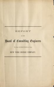 Report of the board of consulting engineers to the directors of the New York Bridge Company by New York Bridge Company